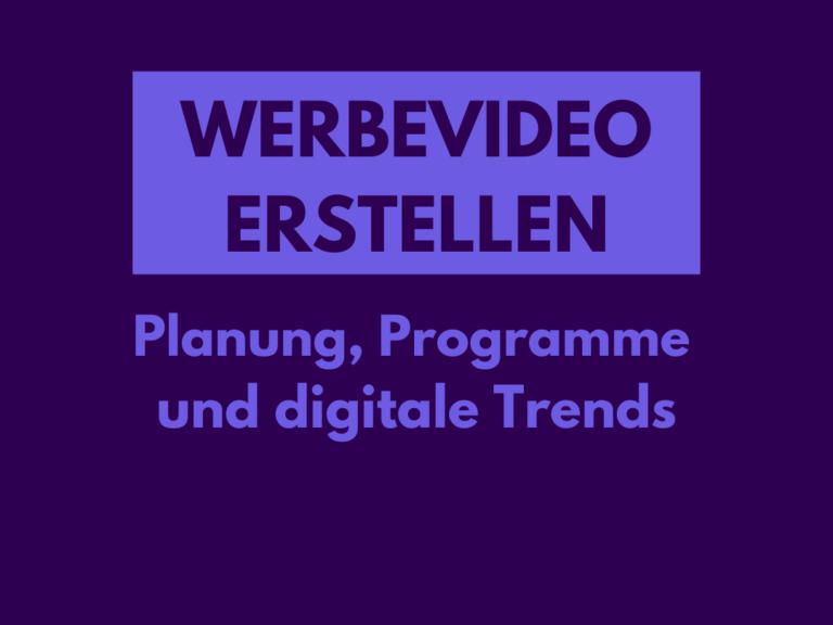 Werbevideo erstellen: Planung, Programme und digitale Trends