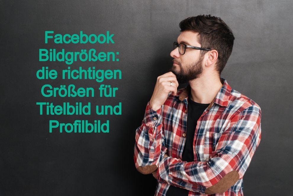 Facebook Bildgrößen: die richtigen Größen für Titelbild und Profilbild